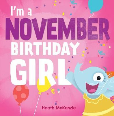I'M a November Birthday Girl by Heath McKenzie