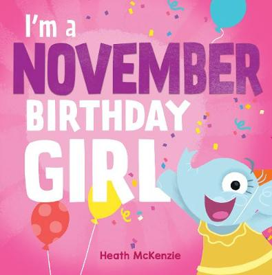 I'M a November Birthday Girl by Heath McKenzie