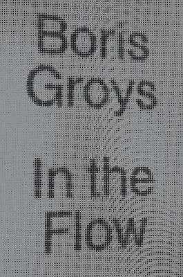 In the Flow by Boris Groys