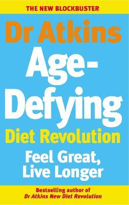 Dr Atkins Age-Defying Diet Revolution: Feel great, live longer book