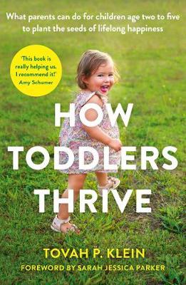 How Toddlers Thrive: What Parents Can Do for Children Ages Two to Five to Plant the Seeds of Lifelong Happiness book
