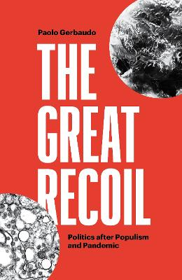 The Great Recoil: Politics after Populism and Pandemic by Paolo Gerbaudo