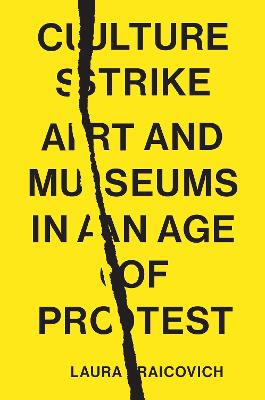 Culture Strike: Art and Museums in an Age of Protest by Laura Raicovich