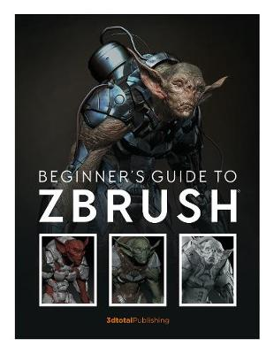 Beginner's Guide to ZBrush by 3dtotal Publishing
