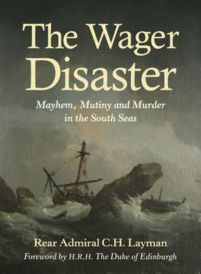 The Wager Disaster by Rear Admiral C. H. Layman