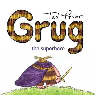 Grug the Superhero by Ted Prior