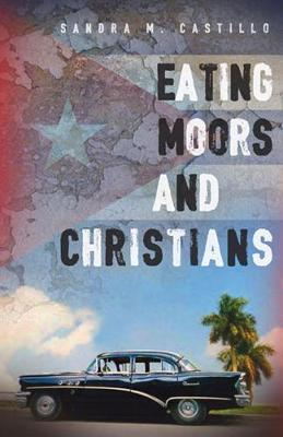 Eating Moors and Christians by Sandra M. Castillo