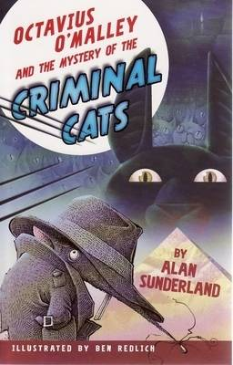 Octavius O'Malley And The Mystery Of The Criminal Cats by Alan Sunderland