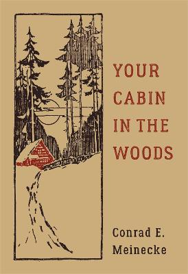 Your Cabin In The Woods by Conrad E. Meinecke