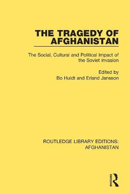 The Tragedy of Afghanistan: The Social, Cultural and Political Impact of the Soviet Invasion by Bo Huldt