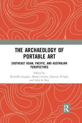 The Archaeology of Portable Art: Southeast Asian, Pacific, and Australian Perspectives book