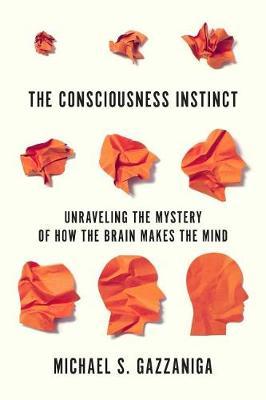 Consciousness Instinct by Michael S. Gazzaniga