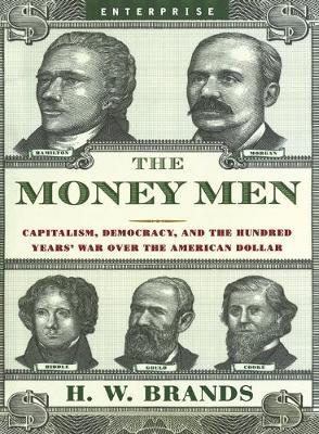 The Money Men by H. W. Brands