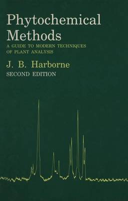 Phytochemical Methods: A Guide to Modern Techniques of Plant Analysis by Jeffrey B Harborne