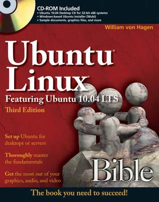 Ubuntu Linux Bible: Featuring Ubuntu 10.04 LTS by William Von Hagen