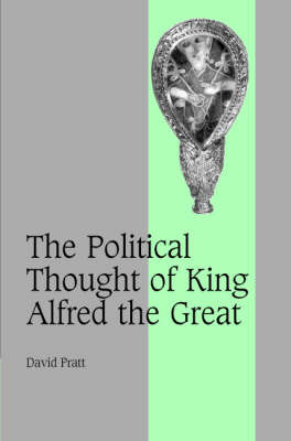 The Political Thought of King Alfred the Great by David Pratt