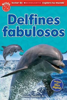 Lector de Scholastic Explora Tu Mundo Nivel 2: Delfines Fabulosos book