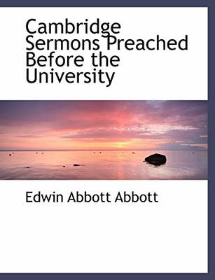 Cambridge Sermons Preached Before the University by Edwin Abbott Abbott