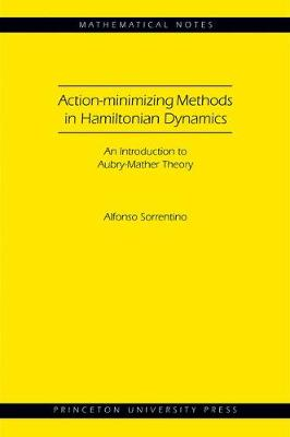 Action-minimizing Methods in Hamiltonian Dynamics (MN-50): An Introduction to Aubry-Mather Theory by Alfonso Sorrentino