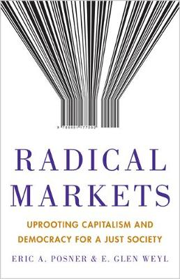 Radical Markets by Eric A. Posner