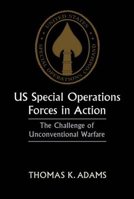 US Special Operations Forces in Action by Thomas K. Adams