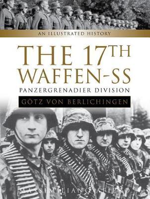 """The 17th Waffen-SS Panzergrenadier Division """"Goetz von Berlichingen"""" by Massimiliano Afiero"""