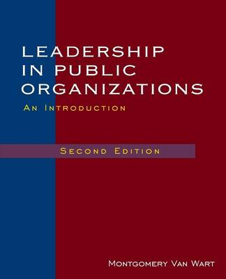 Leadership in Public Organizations by Montgomery Van Wart