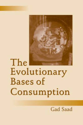 The Evolutionary Bases of Consumption by Gad Saad