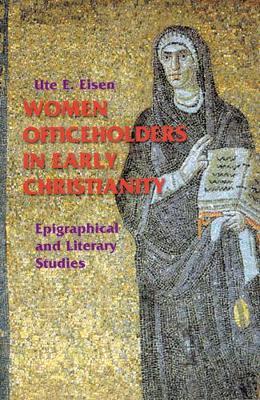 Women Officeholders in Early Christianity by Ute E. Eisen