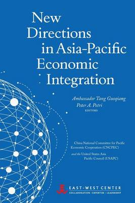 New Directions in Asia-Pacific Economic Integration by Peter A. Petri
