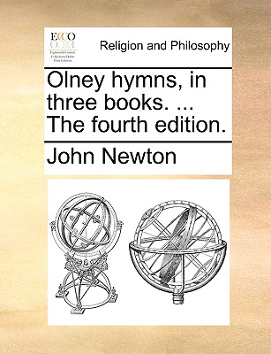 Olney Hymns, in Three Books. ... the Fourth Edition. by John Newton