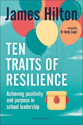 Ten Traits of Resilience: Achieving Positivity and Purpose in School Leadership by James Hilton