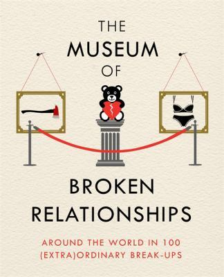 The The Museum of Broken Relationships: Modern Love in 203 Everyday Objects by Olinka Vistica