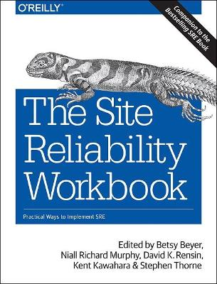 The Site Reliability Workbook: Practical ways to implement SRE by Betsy Beyer