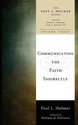 Communicating the Faith Indirectly by Paul L Holmer