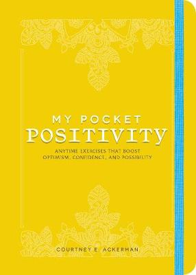 My Pocket Positivity: Anytime Exercises That Boost Optimism, Confidence, and Possibility by Courtney E. Ackerman