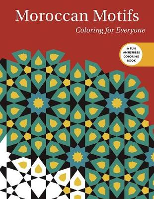 Moroccan Motifs: Coloring for Everyone by Skyhorse Publishing