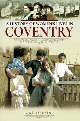 A History of Women's Lives in Coventry by Hunt, Cathy