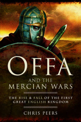 Offa and the Mercian Wars by Chris Peers