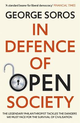 In Defence of Open Society: The Legendary Philanthropist Tackles the Dangers We Must Face for the Survival of Civilisation by George Soros