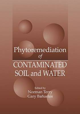 Phytoremediation of Contaminated Soil and Water by Norman Terry