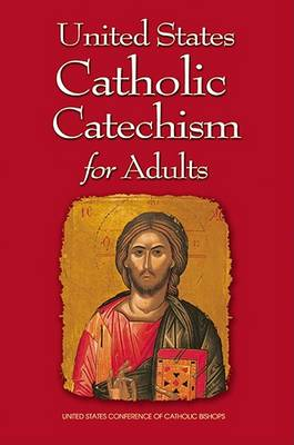 United States Catholic Catechism for Adults by United States Conference of Catholic Bishops