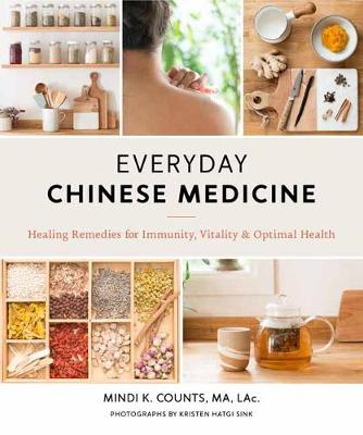 Everyday Chinese Medicine: Healing Remedies for Immunity, Vitality, and Optimal Health by Mindi K. Counts