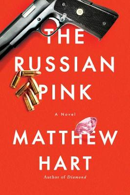 The Russian Pink: A Novel by Matthew Hart