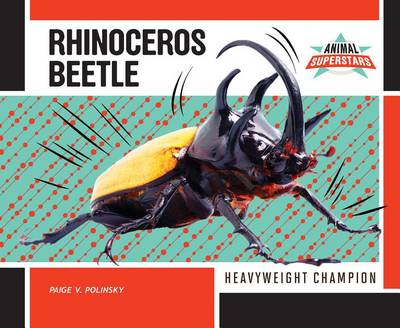 Rhinoceros Beetle: Heavyweight Champion by Paige V Polinsky