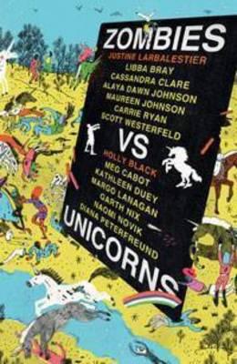 Zombies vs Unicorns by Justine Larbalestier
