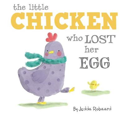 The Little Chicken Who Lost Her Egg by Jedda Robaard