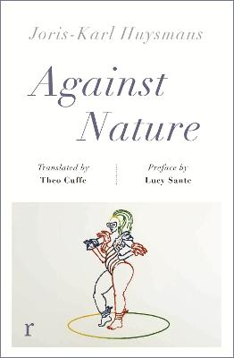 Against Nature (riverrun editions): a new translation of the compulsively readable cult classic by Joris-Karl Huysmans