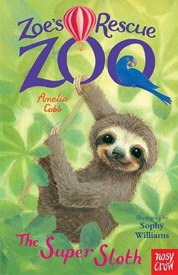 Zoe's Rescue Zoo: The Super Sloth by Amelia Cobb