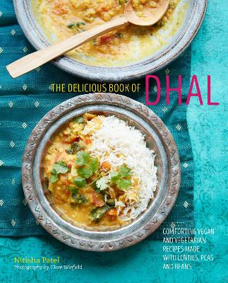 The delicious book of dhal: Comforting Vegan and Vegetarian Recipes Made with Lentils, Peas and Beans by Nitisha Patel